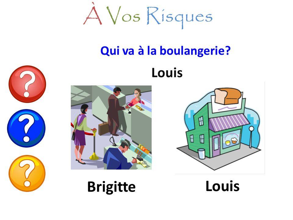 Qui va à la boulangerie? Louis À Vos Risques Brigitte Louis