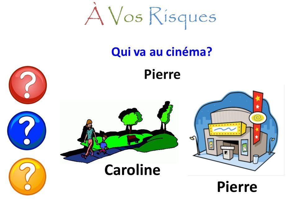 Qui va au cinéma? Pierre À Vos Risques Caroline Pierre