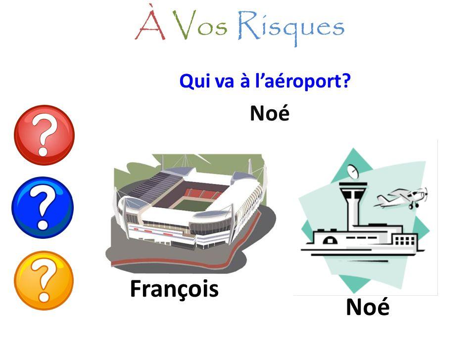 Qui va à laéroport? Noé À Vos Risques François Noé