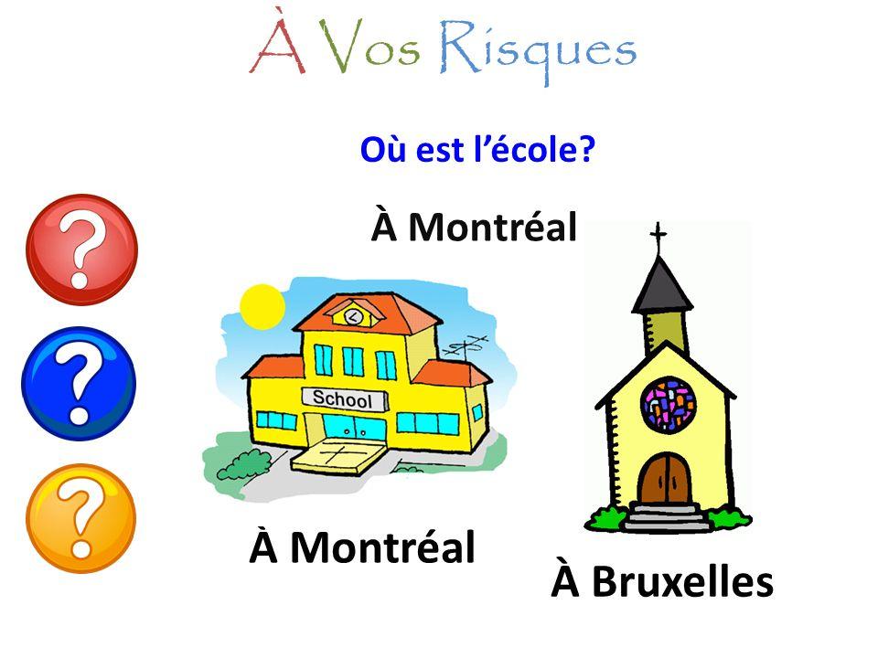 Où est lécole? À Montréal À Vos Risques À Montréal À Bruxelles