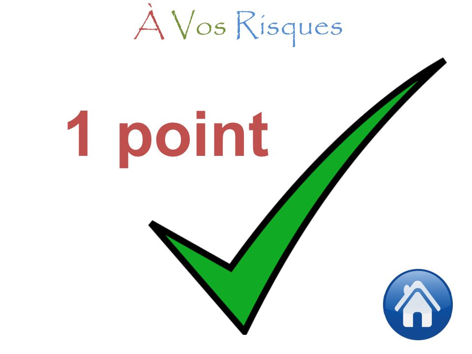 1 point À Vos Risques