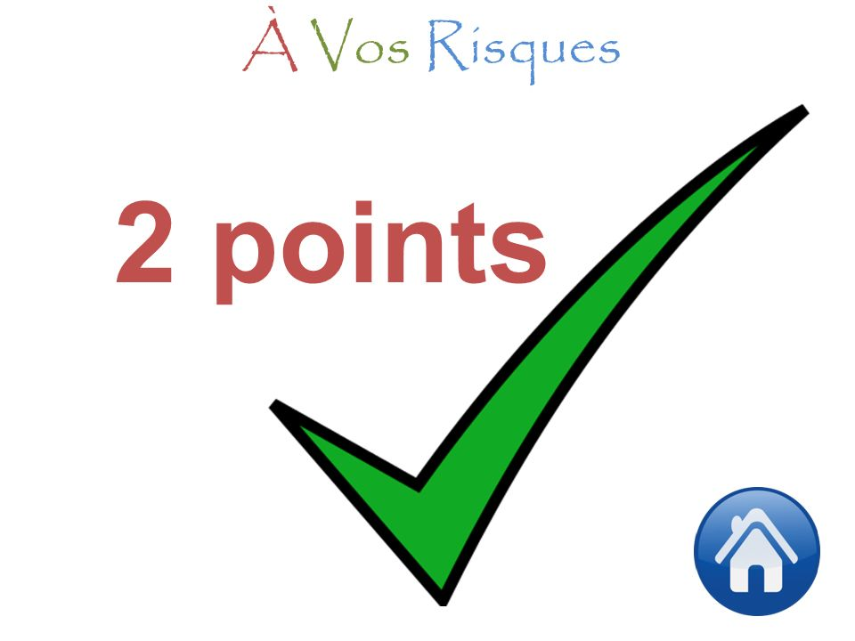 2 points À Vos Risques