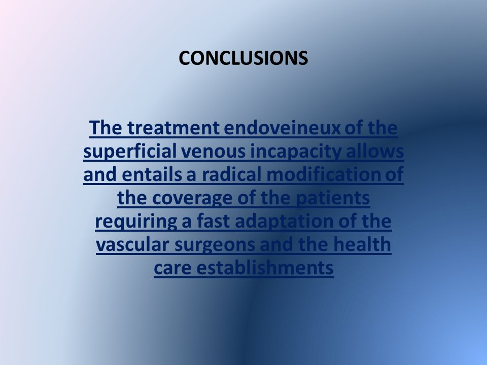 CONCLUSIONS The treatment endoveineux of the superficial venous incapacity allows and entails a radical modification of the coverage of the patients requiring a fast adaptation of the vascular surgeons and the health care establishments