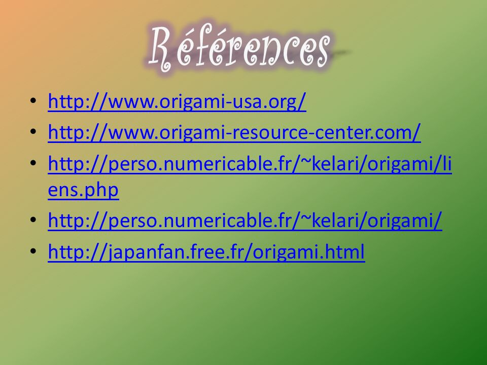http://www.origami-usa.org/ http://www.origami-resource-center.com/ http://perso.numericable.fr/~kelari/origami/li ens.php http://perso.numericable.fr