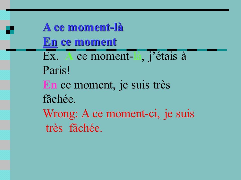 A ce moment-là En ce moment Ex. A ce moment-là, jétais à Paris.