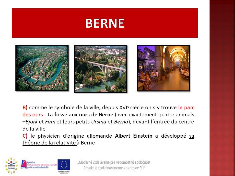 B) comme le symbole de la ville, depuis XVI e siècle on s´y trouve le parc des ours - La fosse aux ours de Berne (avec exactement quatre animals –Björ
