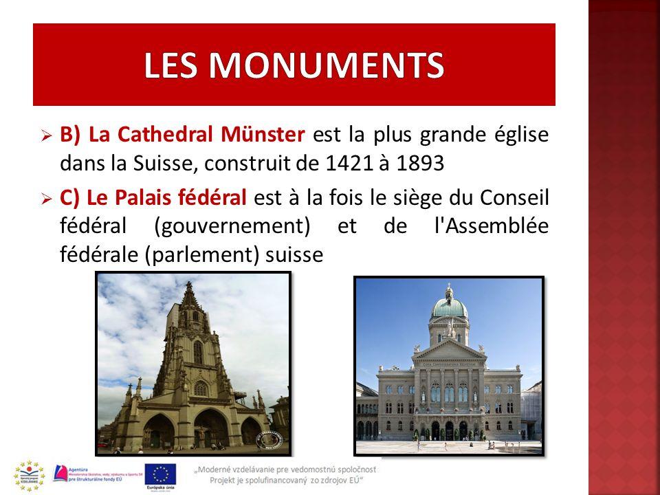 B) La Cathedral Münster est la plus grande église dans la Suisse, construit de 1421 à 1893 C) Le Palais fédéral est à la fois le siège du Conseil fédé