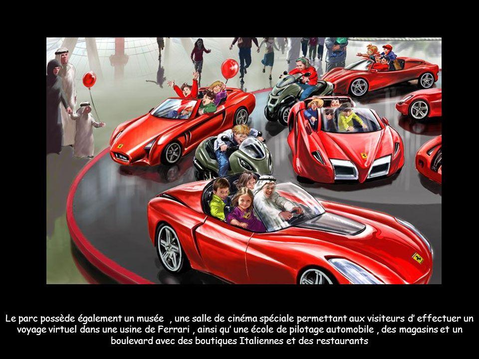 Le parc possède également un musée, une salle de cinéma spéciale permettant aux visiteurs d effectuer un voyage virtuel dans une usine de Ferrari, ainsi qu une école de pilotage automobile, des magasins et un boulevard avec des boutiques Italiennes et des restaurants
