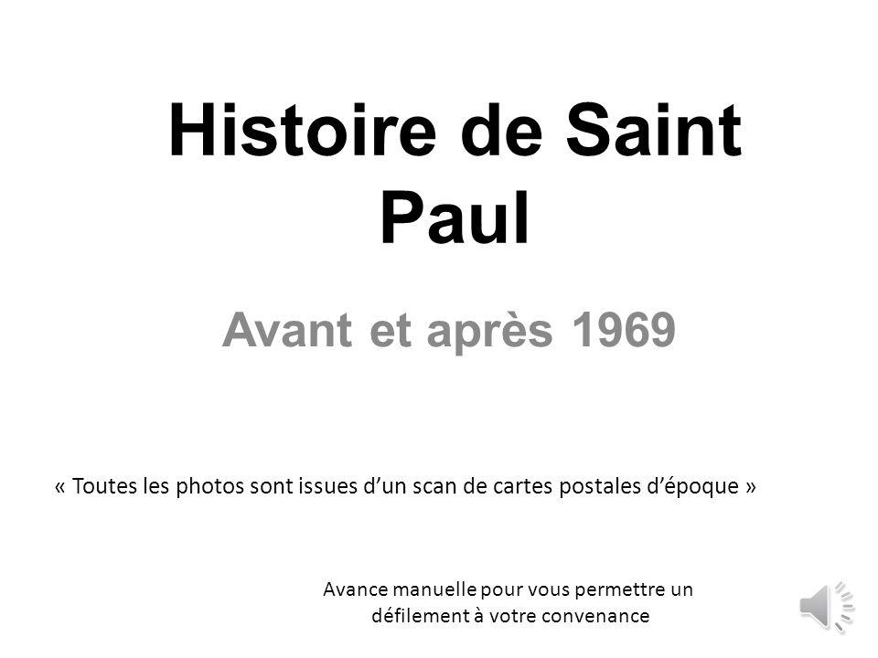 Histoire de Saint Paul Avant et après 1969 Avance manuelle pour vous permettre un défilement à votre convenance « Toutes les photos sont issues dun scan de cartes postales dépoque »