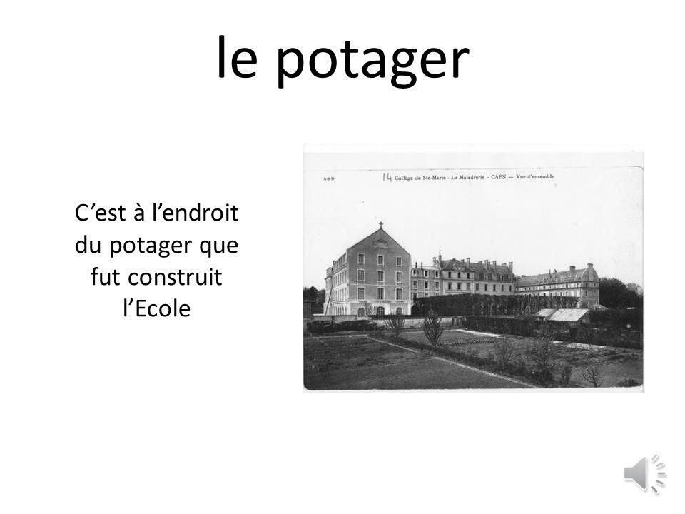 le potager Cest à lendroit du potager que fut construit lEcole