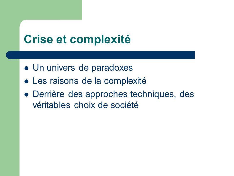 Crise et complexité Un univers de paradoxes Les raisons de la complexité Derrière des approches techniques, des véritables choix de société