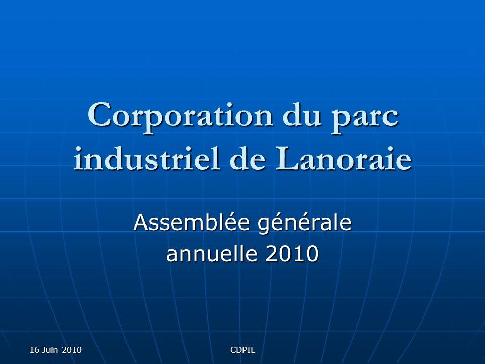 16 Juin 2010CDPIL Corporation du parc industriel de Lanoraie Assemblée générale annuelle 2010