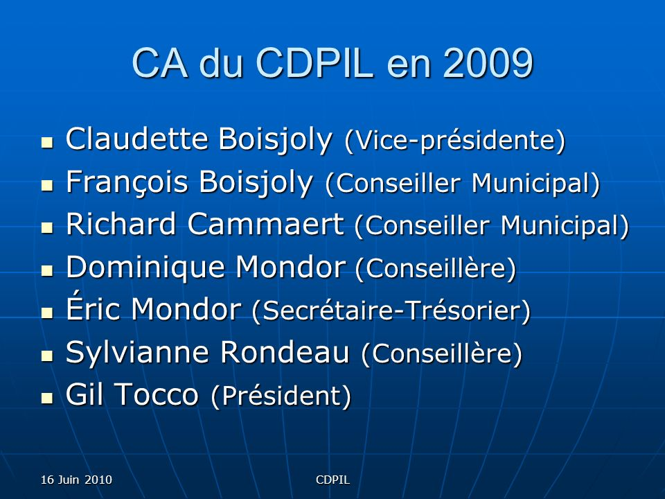16 Juin 2010CDPIL CA du CDPIL en 2009 Claudette Boisjoly (Vice-présidente) François Boisjoly (Conseiller Municipal) Richard Cammaert (Conseiller Munic