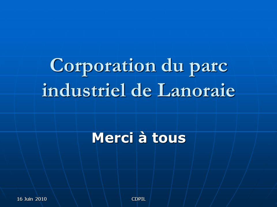16 Juin 2010CDPIL Corporation du parc industriel de Lanoraie Merci à tous