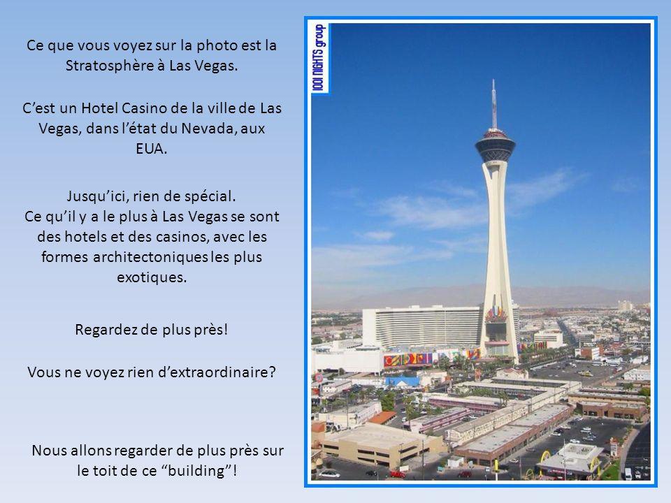 Ce que vous voyez sur la photo est la Stratosphère à Las Vegas. Cest un Hotel Casino de la ville de Las Vegas, dans létat du Nevada, aux EUA. Jusquici