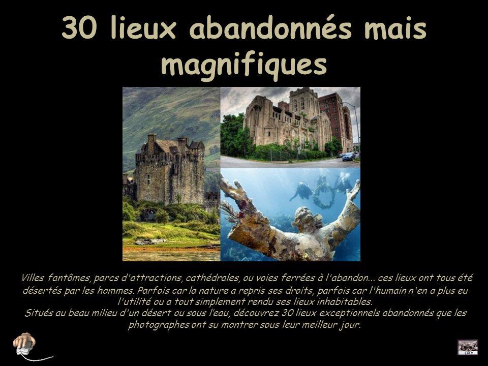 30 lieux abandonnés mais magnifiques Villes fantômes, parcs d attractions, cathédrales, ou voies ferrées à l abandon...