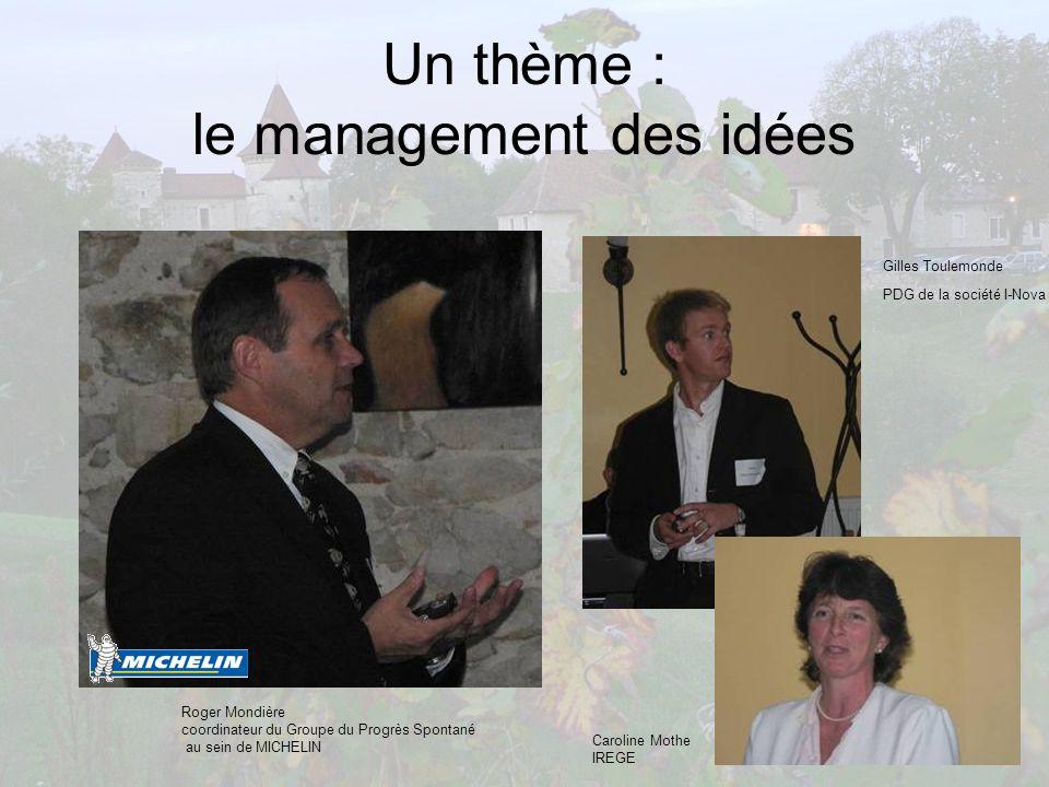 Un thème : le management des idées Roger Mondière coordinateur du Groupe du Progrès Spontané au sein de MICHELIN Gilles Toulemonde PDG de la société I