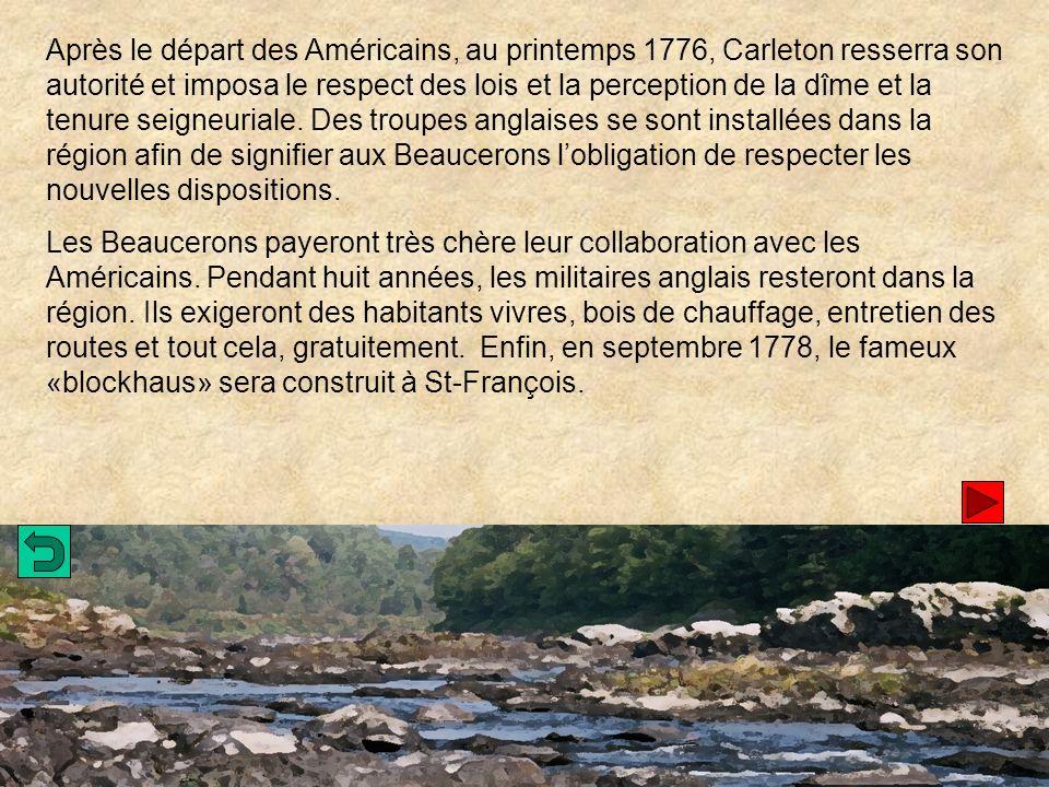 Après le départ des Américains, au printemps 1776, Carleton resserra son autorité et imposa le respect des lois et la perception de la dîme et la tenure seigneuriale.