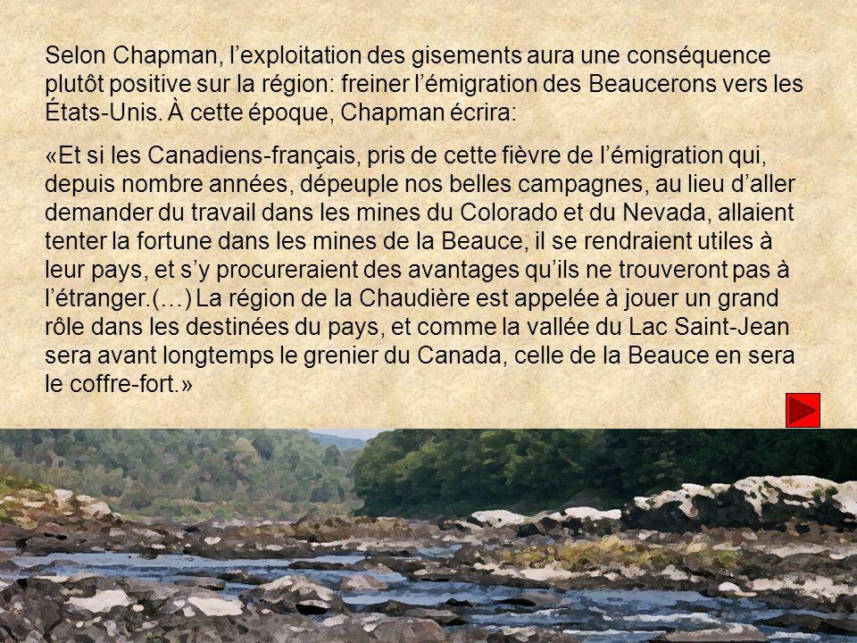Selon Chapman, lexploitation des gisements aura une conséquence plutôt positive sur la région: freiner lémigration des Beaucerons vers les États-Unis.
