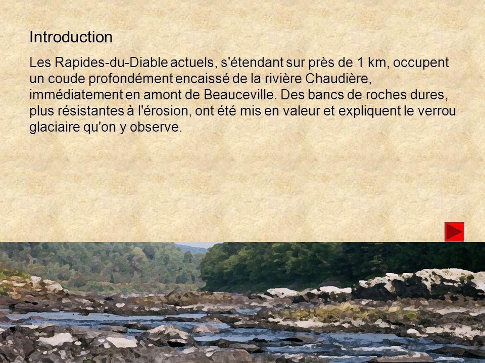 Introduction Les Rapides-du-Diable actuels, s étendant sur près de 1 km, occupent un coude profondément encaissé de la rivière Chaudière, immédiatement en amont de Beauceville.