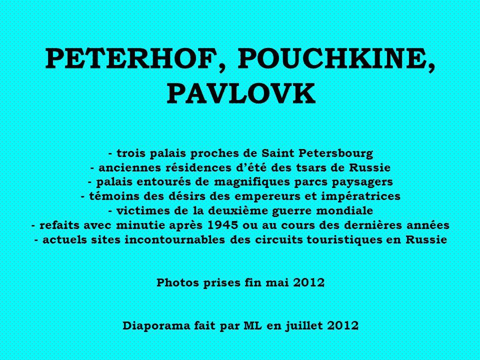 PETERHOF, POUCHKINE, PAVLOVK - trois palais proches de Saint Petersbourg - anciennes résidences dété des tsars de Russie - palais entourés de magnifiq