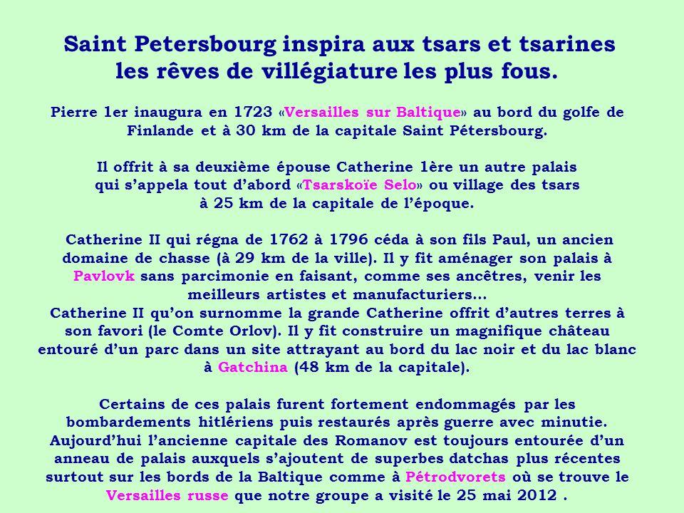 Saint Petersbourg inspira aux tsars et tsarines les rêves de villégiature les plus fous. Pierre 1er inaugura en 1723 «Versailles sur Baltique» au bord