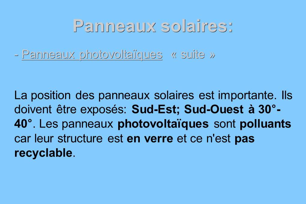 Panneaux solaires: La position des panneaux solaires est importante. Ils doivent être exposés: Sud-Est; Sud-Ouest à 30°- 40°. Les panneaux photovoltaï