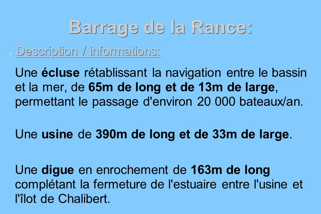 Barrage de la Rance: Description / informations: Description / informations: Un barrage mobile de 115m de long, équipé de 6 vannes de type « Wagon », d une hauteur de levée de 10m et d une largeur de 15m.