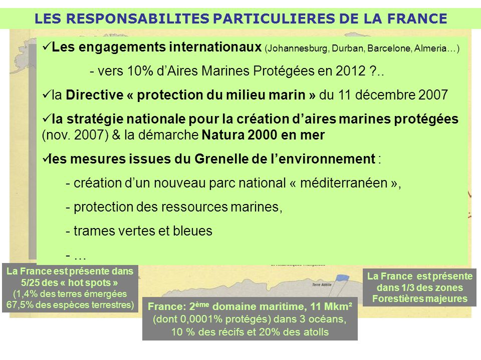 La France est présente dans 5/25 des « hot spots » (1,4% des terres émergées 67,5% des espèces terrestres) France: 2 ème domaine maritime, 11 Mkm² (do