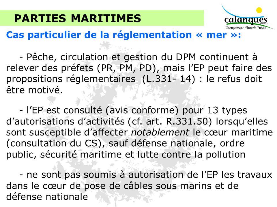 PARTIES MARITIMES Cas particulier de la réglementation « mer »: - Pêche, circulation et gestion du DPM continuent à relever des préfets (PR, PM, PD),