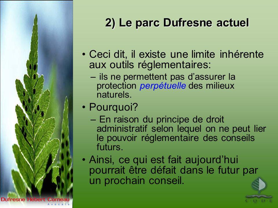 2) Le parc Dufresne actuel Ceci dit, il existe une limite inhérente aux outils réglementaires: – ils ne permettent pas dassurer la protection perpétuelle des milieux naturels.