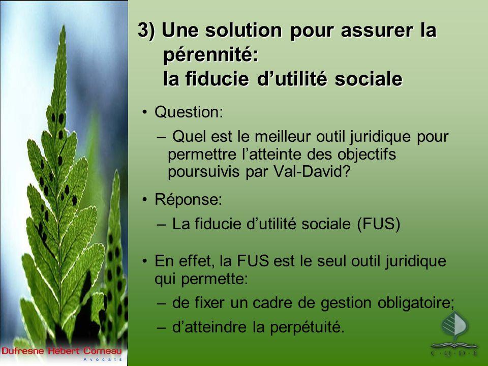3) Une solution pour assurer la pérennité: la fiducie dutilité sociale Question: – Quel est le meilleur outil juridique pour permettre latteinte des objectifs poursuivis par Val-David.