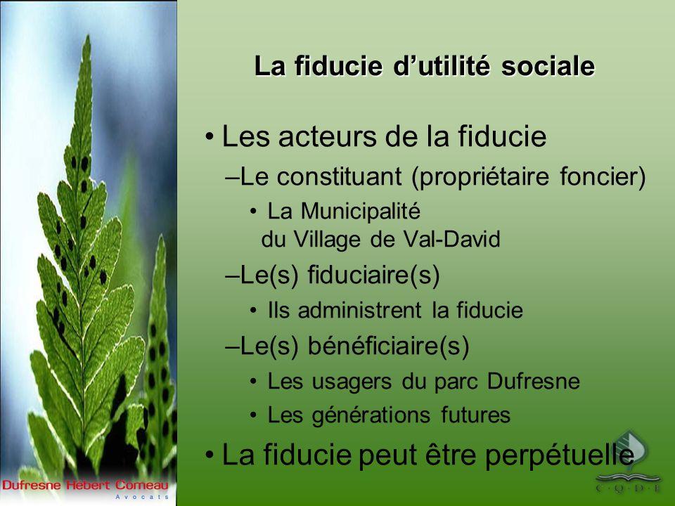 La fiducie dutilité sociale Les acteurs de la fiducie –Le constituant (propriétaire foncier) La Municipalité du Village de Val-David –Le(s) fiduciaire