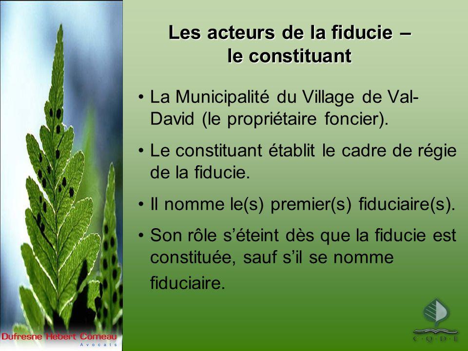 Les acteurs de la fiducie – le constituant La Municipalité du Village de Val- David (le propriétaire foncier). Le constituant établit le cadre de régi