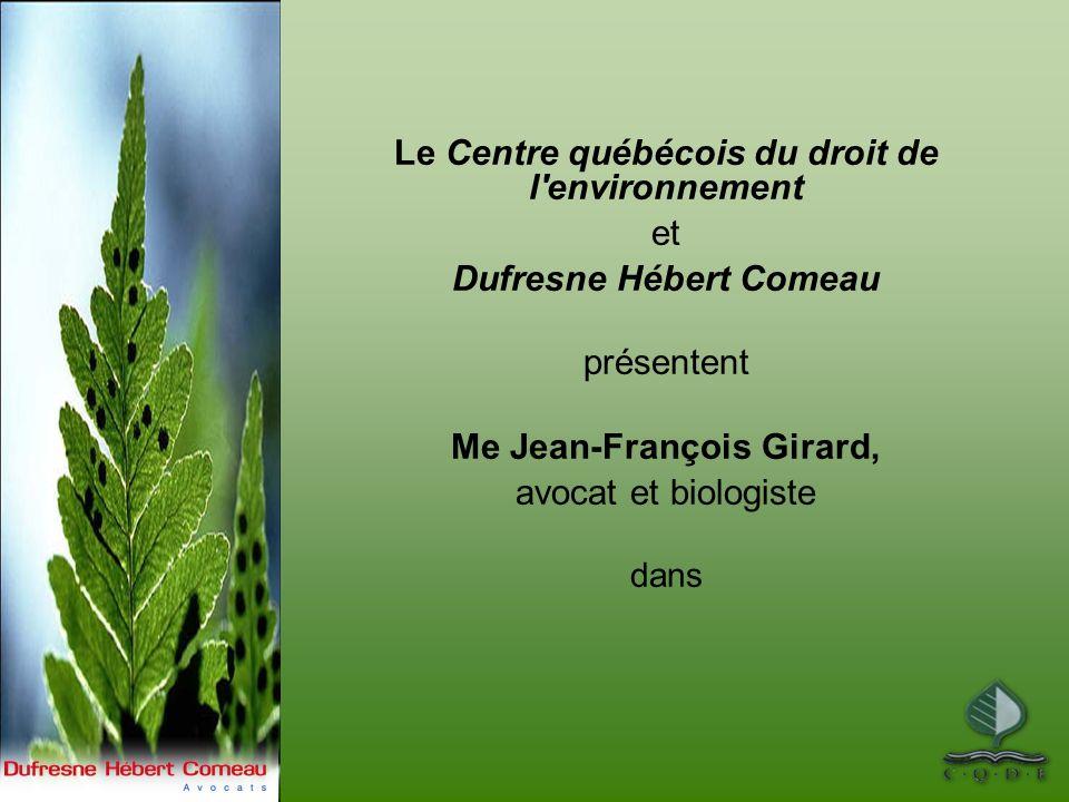 Le Centre québécois du droit de l'environnement et Dufresne Hébert Comeau présentent Me Jean-François Girard, avocat et biologiste dans