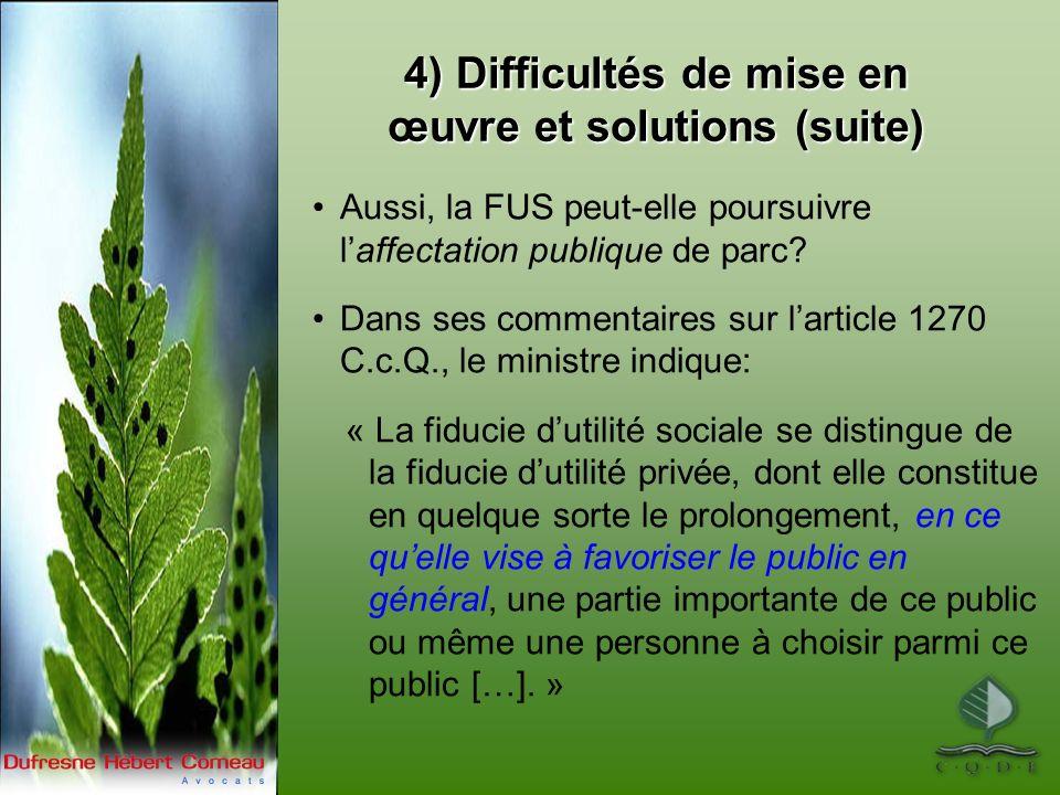 4) Difficultés de mise en œuvre et solutions (suite) Aussi, la FUS peut-elle poursuivre laffectation publique de parc? Dans ses commentaires sur larti