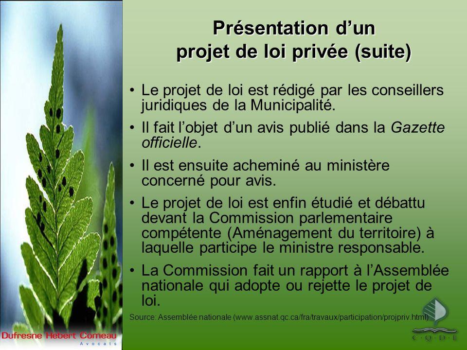 Présentation dun projet de loi privée (suite) Le projet de loi est rédigé par les conseillers juridiques de la Municipalité. Il fait lobjet dun avis p