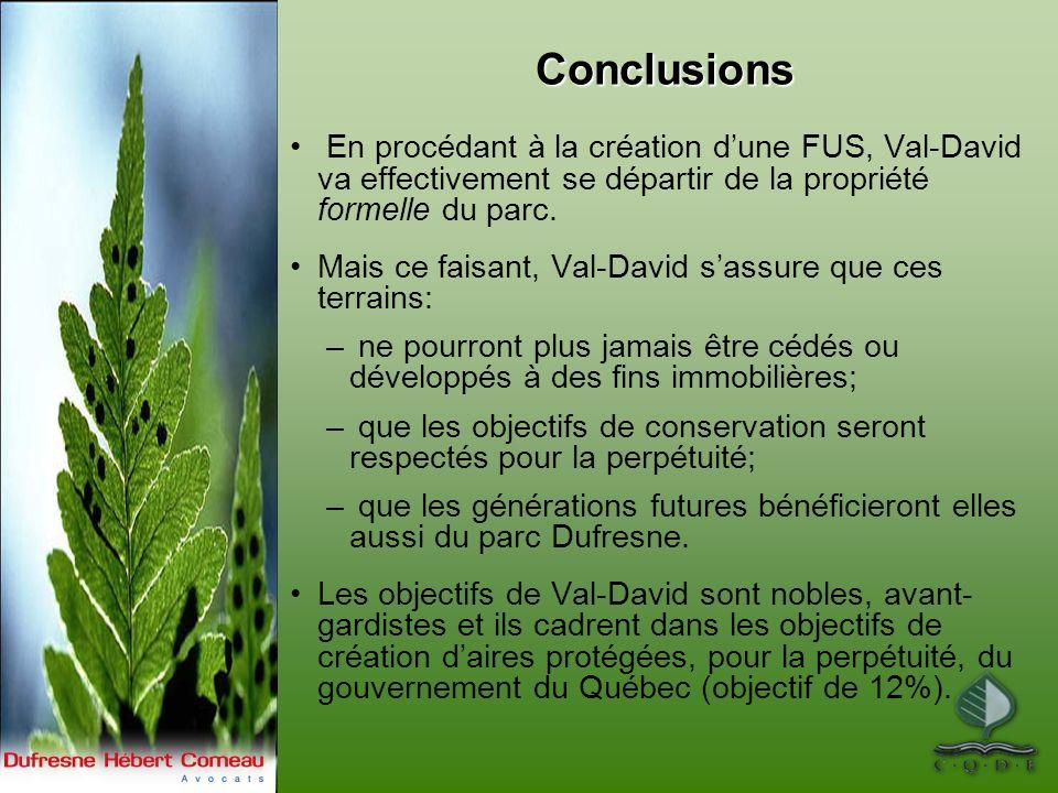 Conclusions En procédant à la création dune FUS, Val-David va effectivement se départir de la propriété formelle du parc. Mais ce faisant, Val-David s