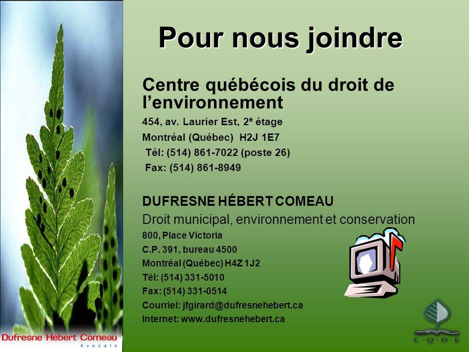 Pour nous joindre Centre québécois du droit de lenvironnement 454, av. Laurier Est, 2 e étage Montréal (Québec) H2J 1E7 Tél: (514) 861-7022 (poste 26)