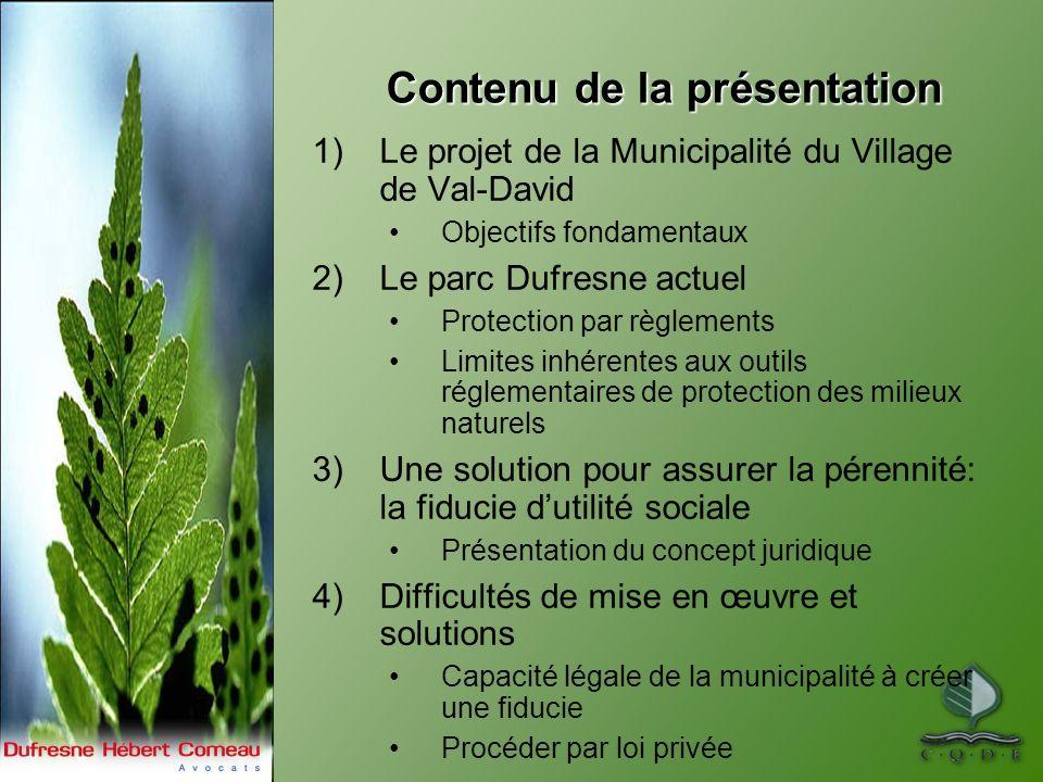 Contenu de la présentation 1)Le projet de la Municipalité du Village de Val-David Objectifs fondamentaux 2)Le parc Dufresne actuel Protection par règl