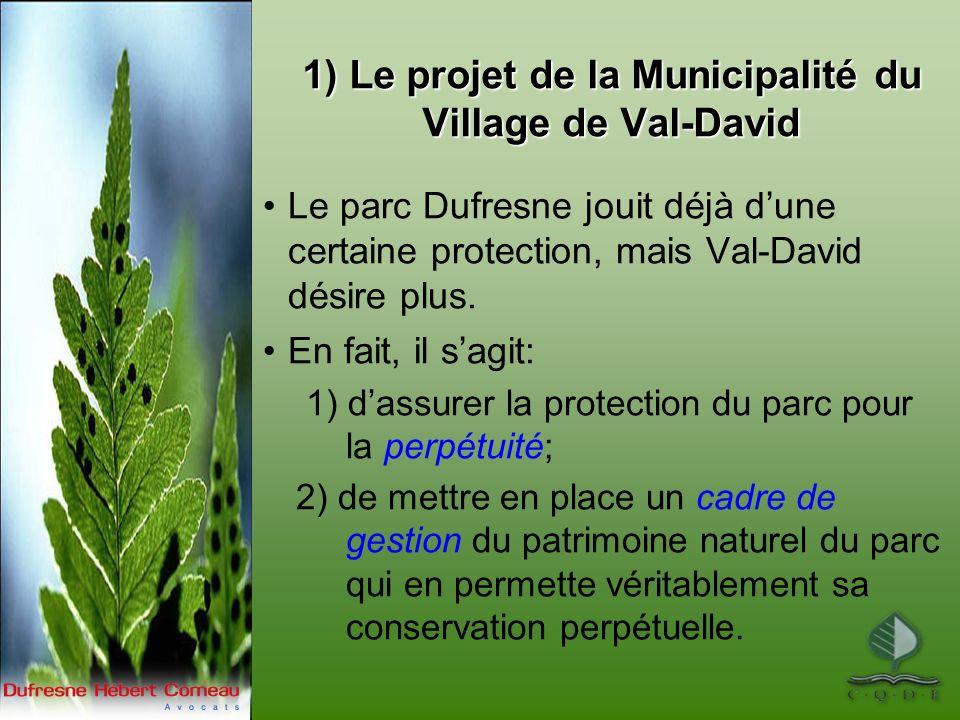 1) Le projet de la Municipalité du Village de Val-David Le parc Dufresne jouit déjà dune certaine protection, mais Val-David désire plus. En fait, il