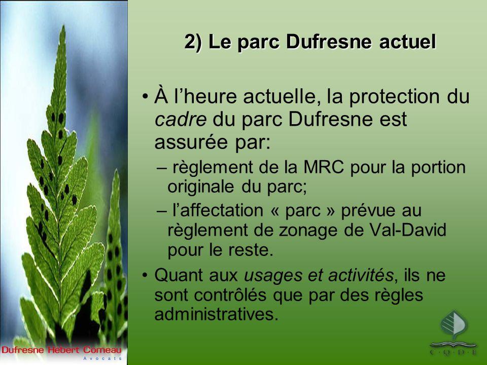2) Le parc Dufresne actuel À lheure actuelle, la protection du cadre du parc Dufresne est assurée par: – règlement de la MRC pour la portion originale du parc; – laffectation « parc » prévue au règlement de zonage de Val-David pour le reste.