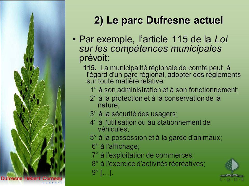 2) Le parc Dufresne actuel Par exemple, larticle 115 de la Loi sur les compétences municipales prévoit: 115. La municipalité régionale de comté peut,