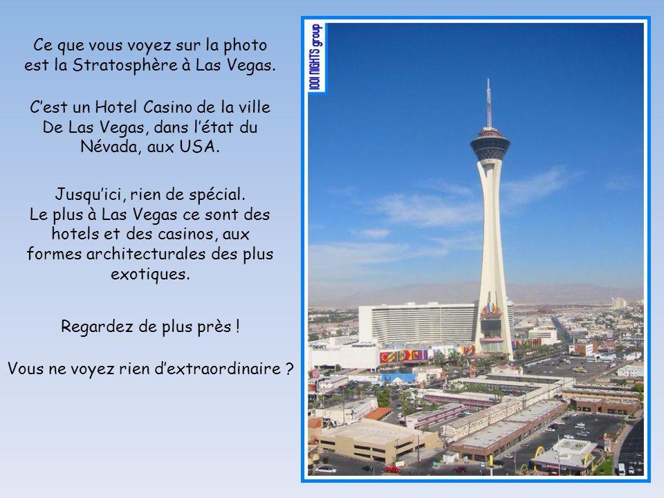 Ce que vous voyez sur la photo est la Stratosphère à Las Vegas. Cest un Hotel Casino de la ville De Las Vegas, dans létat du Névada, aux USA. Jusquici