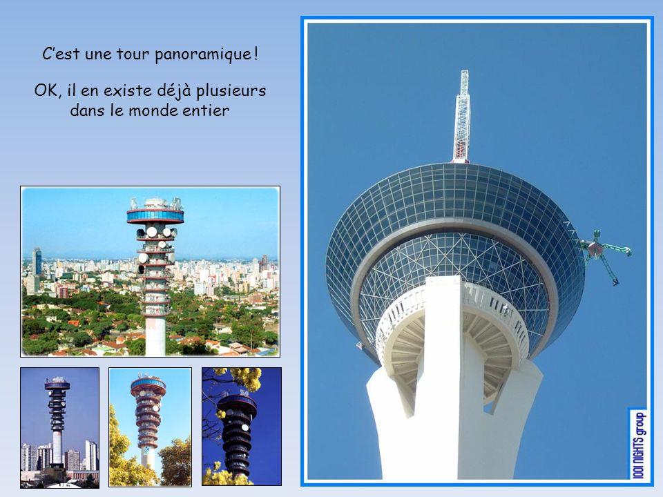 Cest une tour panoramique ! OK, il en existe déjà plusieurs dans le monde entier
