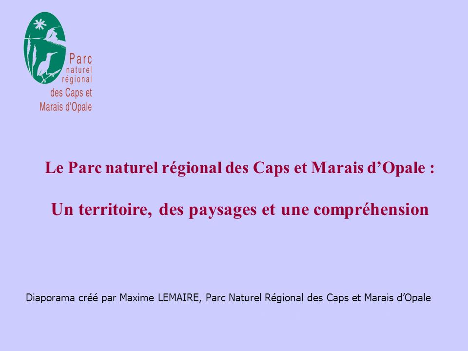 22, 23, 24 septembre 2004 Le Parc naturel régional des Caps et Marais dOpale : Un territoire, des paysages et une compréhension Diaporama créé par Maxime LEMAIRE, Parc Naturel Régional des Caps et Marais dOpale