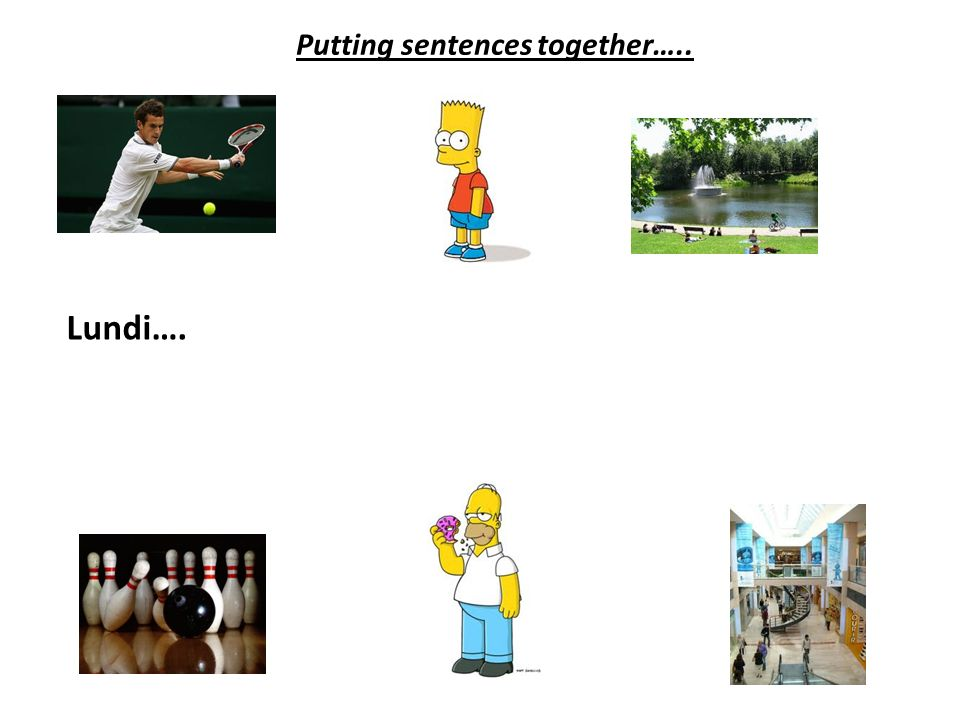 Putting sentences together…..