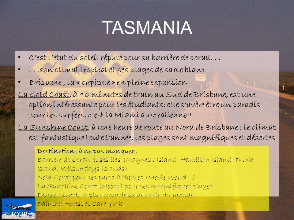 TASMANIA Cest létat du soleil réputé pour sa barrière de corail......son climat tropical et ses plages de sable blanc Brisbane, la « capitale » en ple