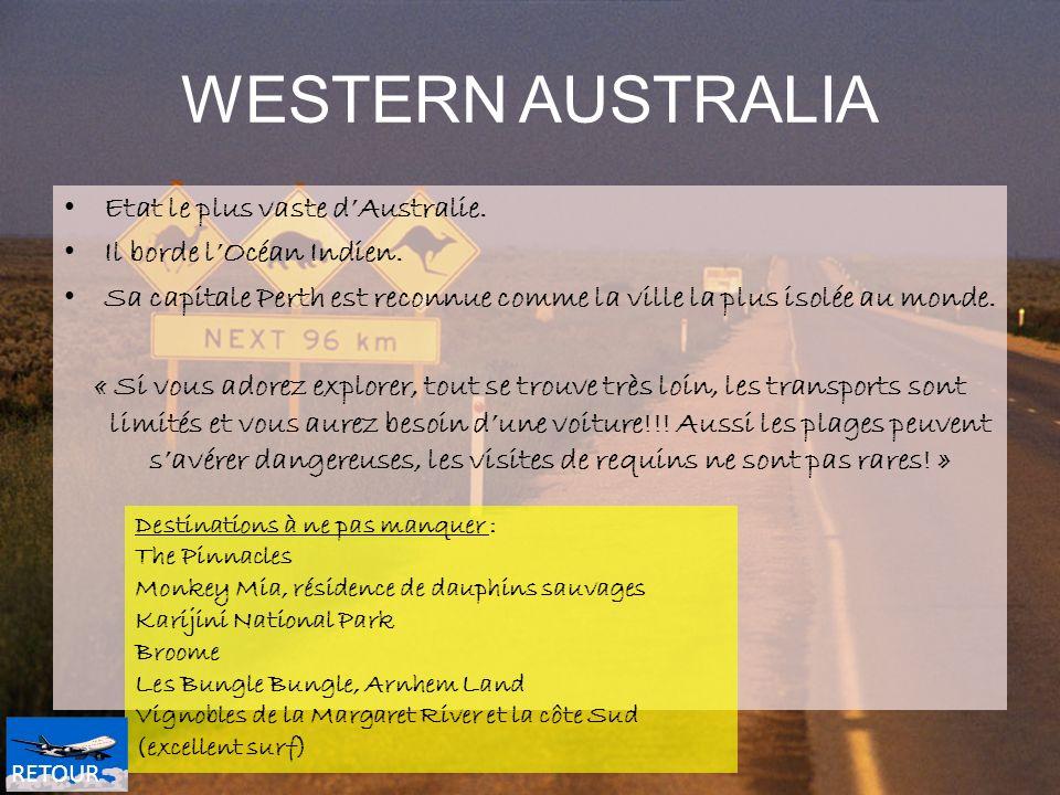 WESTERN AUSTRALIA Etat le plus vaste dAustralie. Il borde lOcéan Indien. Sa capitale Perth est reconnue comme la ville la plus isolée au monde. « Si v