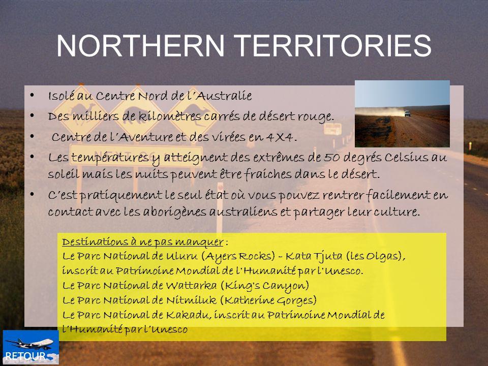 NORTHERN TERRITORIES Isolé au Centre Nord de lAustralie Des milliers de kilomètres carrés de désert rouge. Centre de lAventure et des virées en 4X4. L
